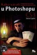 Kako varati u Photoshopu - Umjetnost stvaranja uvjerljivih fotomontaža + DVD