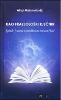 """Kao frazeološki rječnik - Rječnik frazema s poredbenom česticom """"kao"""""""