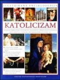 Katolicizam - Iscrpan priručnik o povijesti, filozofiji i praksi katoličkoga kršćanstva, s više od 500 prekrasnih ilustracija