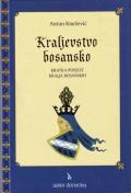 Kraljevstvo bosansko - Kratka povijest kralja bosanskih