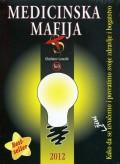 Medicinska mafija - Kako da se (živi) izvučemo i povratimo svoje zdravlje i bogatstvo