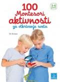 100 Montesori aktivnosti za otkrivanje sveta od 3-6 godina