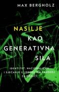 Nasilje kao generativna sila - Identitet, nacionalizam i sjećanje u jednoj balkanskoj zajednici