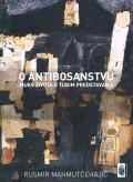 O antibosanstvu - Muke života u tuđim predstavama