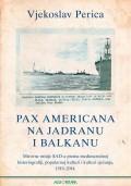 Pax Americana na Jadranu i Balkanu - Mirovne misije SAD-a prema međunarodnoj historiografiji, popularnoj kulturi i kulturi sjećanja, 1919.-2014.
