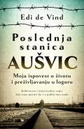 Poslednja stanica Aušvic - Moja ispovest o životu i preživljavanju u logoru