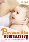 Povezujuće roditeljstvo - priručnik za razumijevanje i odgoj vašeg djeteta