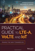 Practical Guide to LTE-A, VoLTE and IoT: Paving the way towards 5G 1st Edition