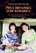Prva hrvatska LCHF kuharica - Kuhajte izvorno: bez šećera, brašna, rafiniranih biljnih ulja i kemijskih aditiva