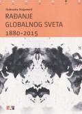 Rađanje globalnog sveta 1880-2015. Vanevropski svet u savremenom dobu