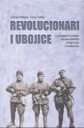 Revolucionari i ubojice -  Iz povijesti hrvatske nacionalističke emigracije u međuraću