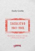 Sarajevo 1941-1945. Muslimani, kršćani i jevreji u Hitlerovoj Evropi