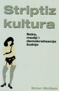 Striptiz kultura  - Seks, mediji i demokratizacija žudnje