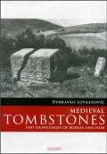Medieval tombstones : and graveyards of Bosnia and Hum
