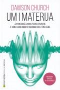 Um i materija - Zapanjujuće znanstvene spoznaje o tome kako umom stvaramo svijet oko sebe
