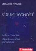 Vjerojatnost - informacija, stohastički procesi - pojmovi, metode, primjene