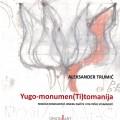 Yugo-monument (Ti)tomanija - Bogdan Bogdanović između mašte i političke stvarnosti