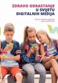 Zdravo odrastanje u svijetu digitalnih medija - Vodič za roditelje i odgajatelje djece i adolescenata