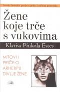 Žene koje trče s vukovima - Mitovi i priče o arhetipu divlje žene