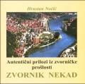 Zvornik nekad - Autentični prilozi iz zvorničke prošlosti / Das versunkene Bosnien